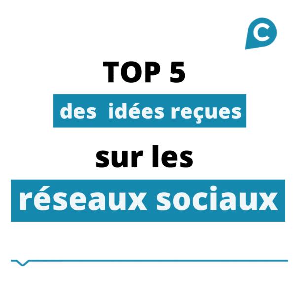 TOP 5 des idées reçues sur les réseaux sociaux
